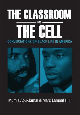 Click for more detail about The Classroom and the Cell: Conversations on Black Life in America by Mumia Abu-Jamal