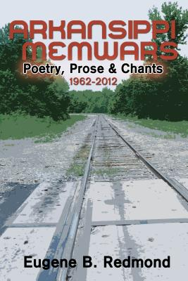 Click for more detail about Arkansippi Memwars: Poetry, Prose & Chants 1962-2012 by Eugene B. Redmond