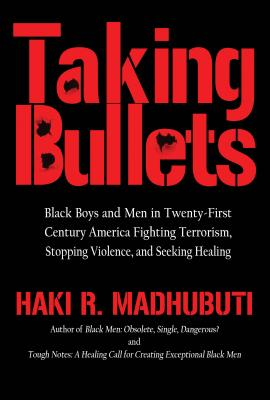 Click for more detail about Taking Bullets: Black Boys and Men in Twenty-first Centrury America, Fighting Terrorism, Stopping Violence and Seeking Healing by Haki Madhubuti