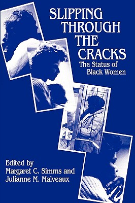 Click for more detail about Slipping Through The Cracks: The Status Of Black Women by Margaret C. Simms and Julianne M. Malveaux