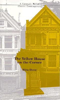 Click for more detail about The Yellow House on the Corner by Rita Dove