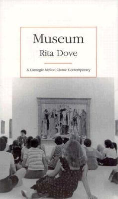 Click for more detail about Museum (Carnegie Mellon Classic Contemporary Series: Poetry) by Rita Dove