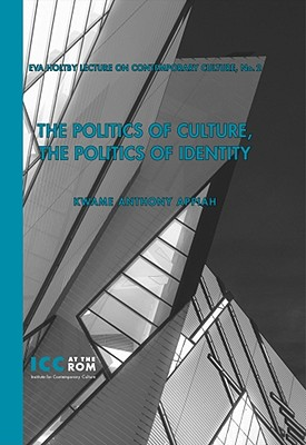 Click for more detail about The Politics of Culture, the Politics of Identity (Eva Holtby Lecture On Contemporary Culture) by Kwame Anthony Appiah