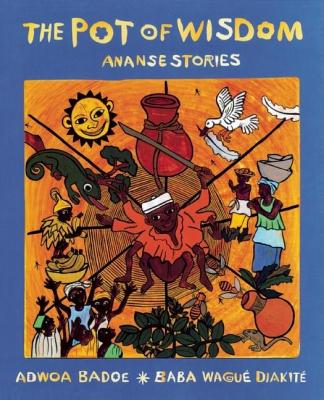 Click for a larger image of The Pot of Wisdom: Ananse stories
