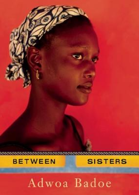 Click for more detail about Between Sisters by Adwoa Badoe