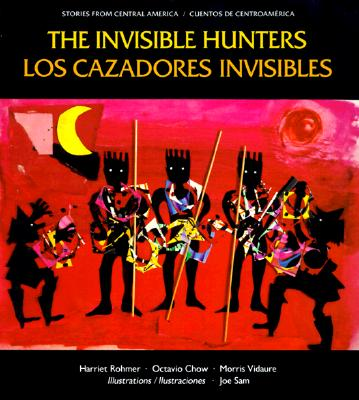 Click for more detail about The Invisible Hunters/Los cazadores invisibles (Stories from Central America) by Harriet Rohmer, Octavio Chow and Morris Viduare