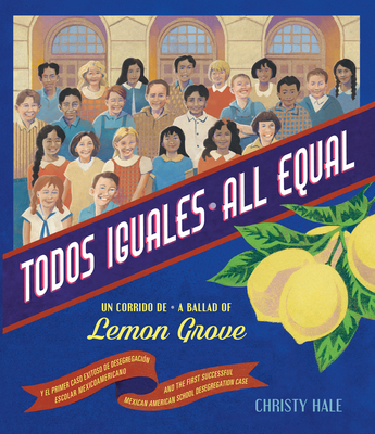 Click for more detail about Todos Iguales / All Equal: Un Corrido de Lemon Grove / A Ballad of Lemon Grove by Christy Hale