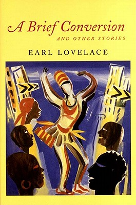 Click for more detail about A Brief Conversion and Other Stories (Karen and Michael Braziller Books) by Earl Lovelace