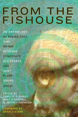 Click for more detail about From the Fishouse: An Anthology of Poems that Sing, Rhyme, Resound, Syncopate, Alliterate, and Just Plain Sound Great by Camille T. Dungy
