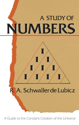 Click for more detail about A Study of Numbers: A Guide to the Constant Creation of the Universe by R. A. Schwaller de Lubicz