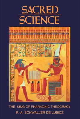 Click for more detail about Sacred Science: The King of Pharaonic Theocracy by R. A. Schwaller de Lubicz