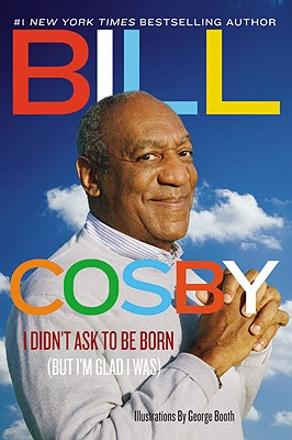 Click for more detail about I Didn't Ask To Be Born: (But I'm Glad I Was) by Bill Cosby