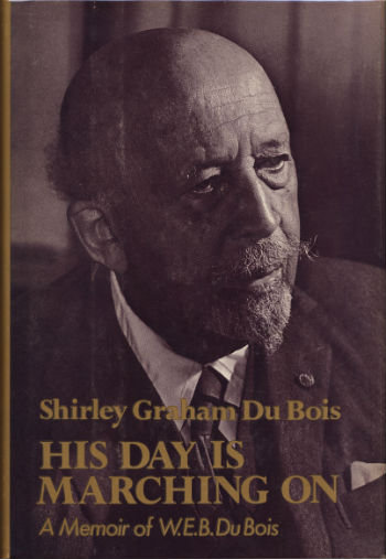 Click for more detail about His Day is Marching on: Memoirs of W. E. B. Du Bois by Shirley Graham Du Bois