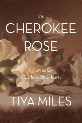 Click for more detail about The Cherokee Rose by Tiya Miles