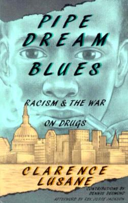 Click for more detail about Pipe Dream Blues: Racism and the War on Drugs by Clarence Lusane