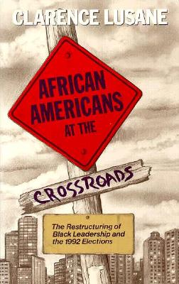 Click for more detail about African Americans at the Crossroads: The Restructuring of Black Leadership and the 1992 Elections by Clarence Lusane