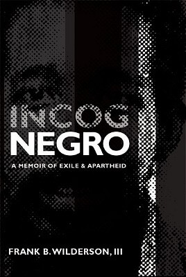 Click for more detail about Incognegro: A Memoir Of Exile And Apartheid by Frank B. Wilderson III