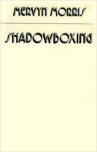 Click for more detail about Shadow Boxing by Mervyn Morris