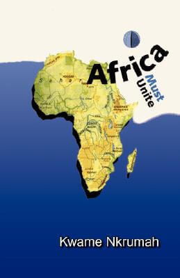 Click for more detail about AFRICA MUST UNITE by Kwame Nkrumah