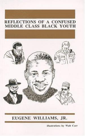 Click for more detail about Reflections of a confused middle class black youth by Eugene Williams, Jr.