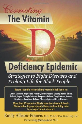 Click for more detail about Correcting the Vitamin D Deficiency Epidemic: Strategies to Fight Diseases and Prolong Life for Black People by Emily Allison-Francis