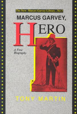 Click for more detail about Marcus Garvey, Hero: A First Biography by Tony Martin