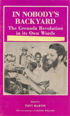 Click for more detail about In Nobody's Backyard: The Grenada Revolution in its Own Words Volume II: Facing the World   by Tony Martin