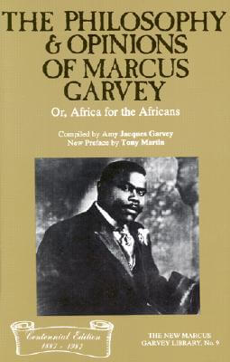 Click for more detail about The Philosophy and Opinions of Marcus Garvey, Or, Africa for the Africans: Or, Africa for the Africans by Marcus Mosiah Garvey