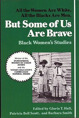 Click for a larger image of But Some Of Us Are Brave: All the Women Are White, All the Blacks Are Men: Black Women's Studies
