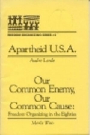 Click for more detail about Apartheid U.S.A.; Our Common Enemy, Our Common Cause: Freedom Organizing in the Eighties (Freedom Organizing Series, Number 2) by Audre Lorde and Merle Woo