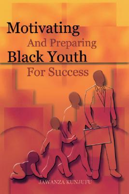 Click for a larger image of Motivating and Preparing Black Youth for Success