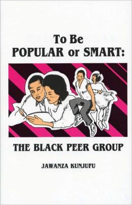 Click for more detail about To Be Popular or Smart: The Black Peer Group by Jawanza Kunjufu