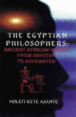 Click for more detail about The Egyptian Philosophers: Ancient African Voices from Imhotep to Akhenaten by Molefi Kete Asante