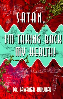 Click for more detail about Satan, I'm Taking Back My Health by Jawanza Kunjufu