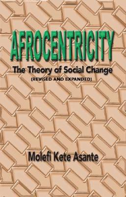 Click for more detail about Afrocentricity: The Theory of Social Change by Molefi Kete Asante