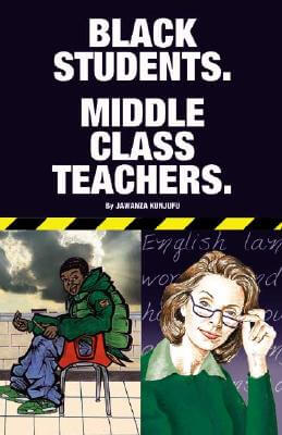 Click for more detail about Black Students. Middle Class Teachers. by Jawanza Kunjufu