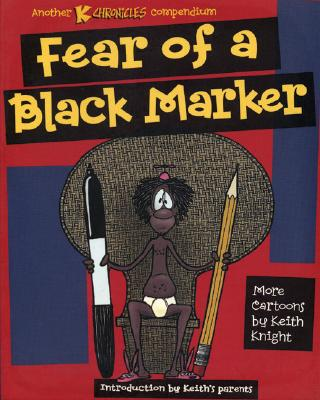Click for more detail about Fear Of A Black Marker: Another K Chronicles Compendium by Keith Knight