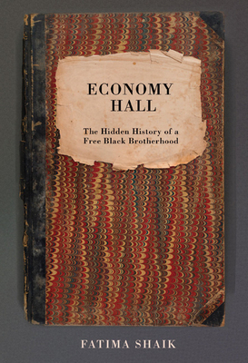 Click for more detail about Economy Hall: The Hidden History of a Free Black Brotherhood by Fatima Shaik