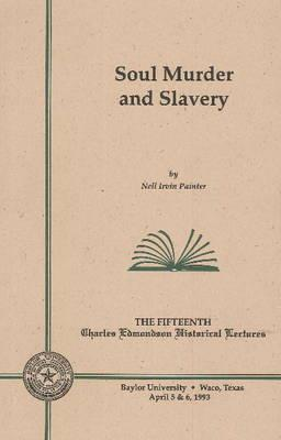 Click for more detail about Soul Murder and Slavery (Charles Edmondson Historical Lectures Series, 15) by Nell Irvin Painter