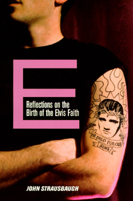 Click for more detail about E: Reflections on the Birth of the Elvis Faith by John Strausbaugh