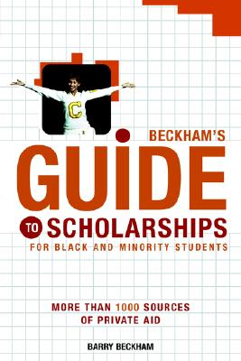 Click for more detail about Beckham's Guide to Scholarships for Black and Minority Students: More Than 1000 Sources of Private Aid by Barry Beckham