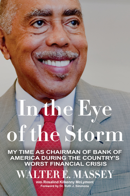 Book Cover In the Eye of the Storm: My Time as Chairman of Bank of America During the Country's Worst Financial Crisis by Walter E. Massey with Rosalind Kilkenny McLymont