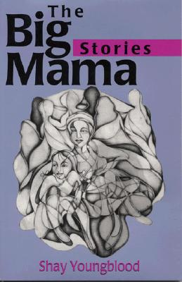 Click for more detail about The Big Mama Stories by Shay Youngblood