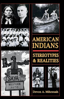 Click for more detail about American Indians: Sterotypes & Realities by Devon A. Mihesuah
