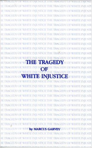 Book Cover The Tragedy of White Injustice by Marcus Mosiah Garvey