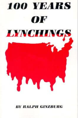 Click for more detail about 100 Years of Lynchings by Ralph Ginzburg
