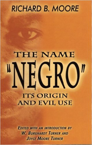 "Click for more detail about The Name ""Negro,"" Its Origin and Evil Use by Richard B. Moore"