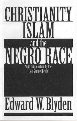 Click for more detail about Christianity, Islam and the Negro Race by Edward Wilmot Blyden