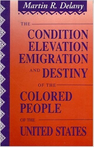 Click for more detail about The Condition, Elevation, Emigration and Destiny of the Colored People of the United States by Martin R. Delany