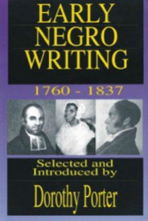 Click for more detail about Early Negro Writing - 1760-1837 by Dorothy Porter
